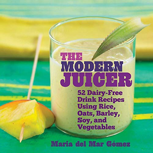 9781632204899: The Modern Juicer: 52 Dairy-Free Drink Recipes Using Rice, Oats, Barley, Soy, and Vegetables