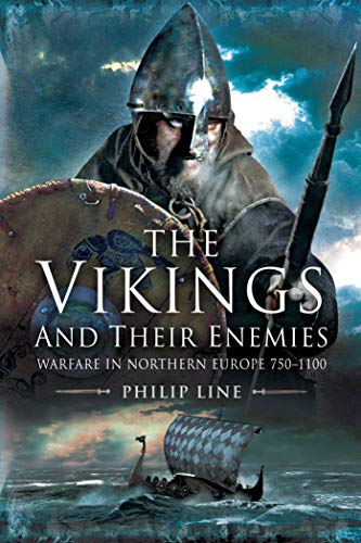 The Vikings and Their Enemies: Warfare in Northern Europe, 750-1100: Line, Philip