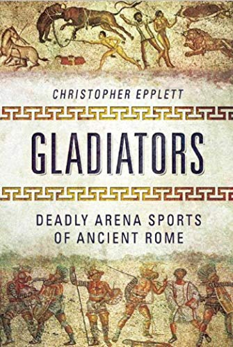 9781632205100: Gladiators: Deadly Arena Sports of Ancient Rome