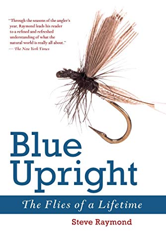 Blue Upright: The Flies of a Lifetime: Raymond, Steve
