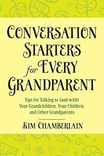 Conversation Starters for Every Grandparent: Tips for Talking to (and with) Your Grandchildren, ...