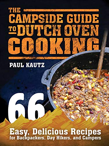 9781632205223: The Campside Guide to Dutch Oven Cooking: 66 Easy, Delicious Recipes for Backpackers, Day Hikers, and Campers