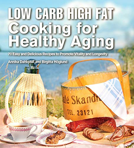 Low Carb High Fat Cooking for Healthy Aging: 70 Easy and Delicious Recipes to Promote Vitality and ...