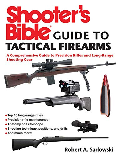 9781632205346: Shooter's Bible Guide to Tactical Firearms: A Comprehensive Guide to Precision Rifles and Long-Range Shooting Gear