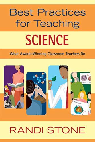 Best Practices for Teaching Science: What Award-Winning Classroom Teachers Do: Stone, Randi