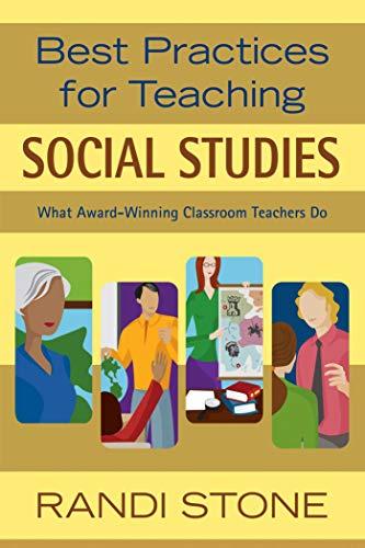 Best Practices for Teaching Social Studies: What Award-Winning Classroom Teachers Do: Stone, Randi