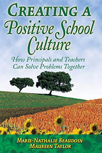 Creating a Positive School Culture: How Principals and Teachers Can Solve Problems Together: ...