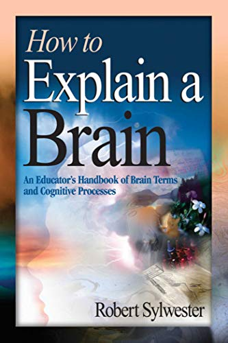 How to Explain a Brain: An Educator's Handbook of Brain Terms and Cognitive Processes: ...
