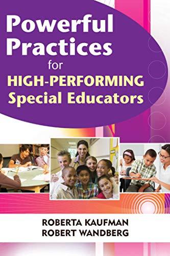 Powerful Practices for High-Performing Special Educators: Kaufman, Robert; Wandberg, Robert