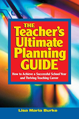 9781632205711: Teacher's Ultimate Planning Guide: How to Achieve a Successful School Year and Thriving Teaching Career