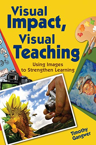 Visual Impact, Visual Teaching: Using Images to Strengthen Learning: Gangwer, Timothy Patrick