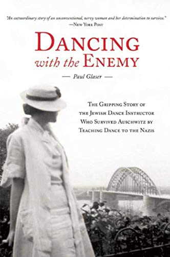 9781632205810: Dancing with the Enemy: The Gripping Story of the Jewish Dance Instructor Who Survived Auschwitz by Teaching Dance to the Nazis