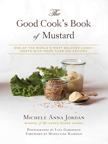 9781632205865: The Good Cook's Book of Mustard: One of the World's Most Beloved Condiments, with more than 100 recipes
