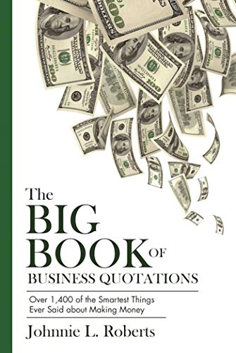 9781632205919: The Big Book of Business Quotations: Over 1,400 of the Smartest Things Ever Said about Making Money