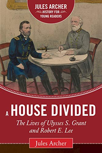 9781632206046: A House Divided: The Lives of Ulysses S. Grant and Robert E. Lee (Jules Archer History for Young Readers)