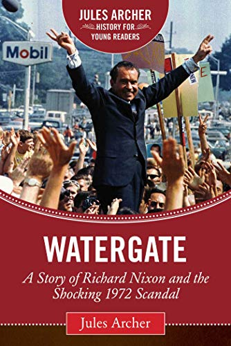 Watergate: A Story of Richard Nixon and the Shocking 1972 Scandal (Jules Archer History for Young ...