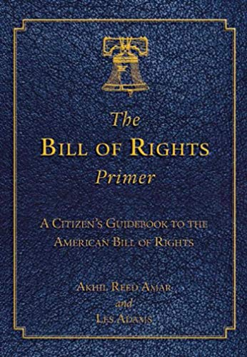 The Bill of Rights Primer: A Citizen's Guidebook to the American Bill of Rights: Amar, Akhil ...