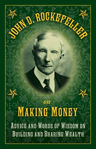 9781632206237: John D. Rockefeller on Making Money: Advice and Words of Wisdom on Building and Sharing Wealth