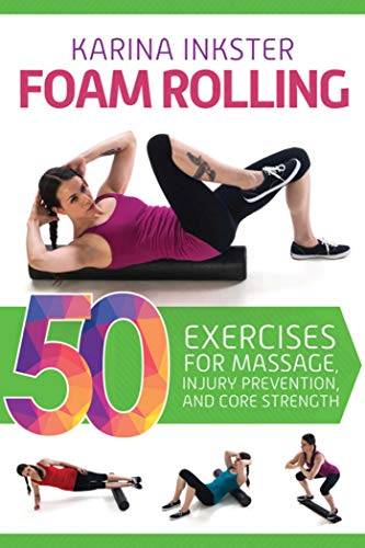 9781632206275: Foam Rolling: 50 Exercises for Massage, Injury Prevention, and Core Strength