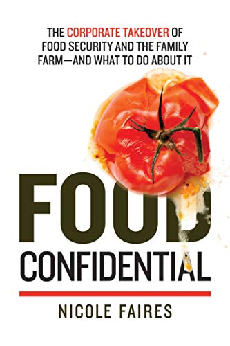 9781632206695: Food Confidential: The Corporate Takeover of Food Security and the Family Farm—and What to Do About It