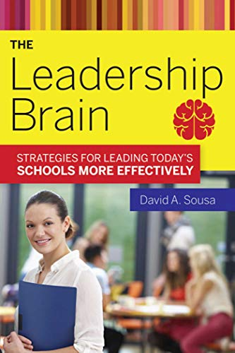 The Leadership Brain: Strategies for Leading Today's Schools More Effectively: Sousa, David A.