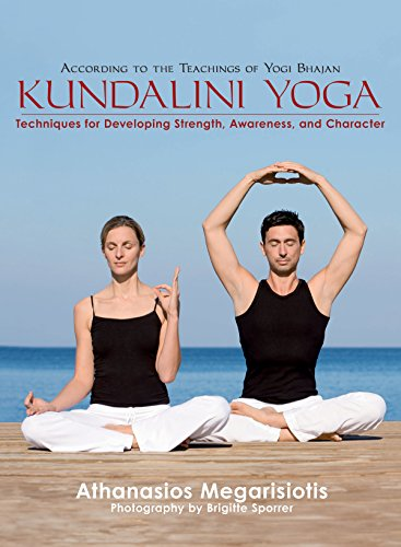 Kundalini Yoga: Techniques for Developing Strength, Awareness, and Character: Megarisiotis, ...
