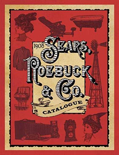 1908 Sears, Roebuck & Co. Catalogue: Co, Sears Roebuck; Sears Roebuck & Co