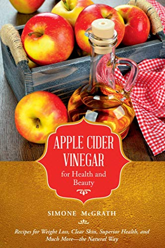 9781632206930: Apple Cider Vinegar for Health and Beauty: Recipes for Weight Loss, Clear Skin, Superior Health, and Much More—the Natural Way