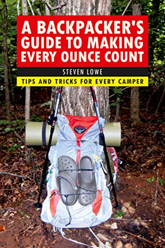 9781632206947: A Backpacker's Guide to Making Every Ounce Count: Tips and Tricks for Every Hike