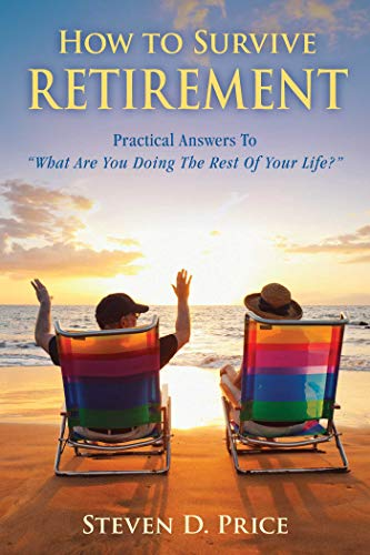 "How to Survive Retirement: Practical Answers to ""What are You Doing the Rest of Your Life?&..."