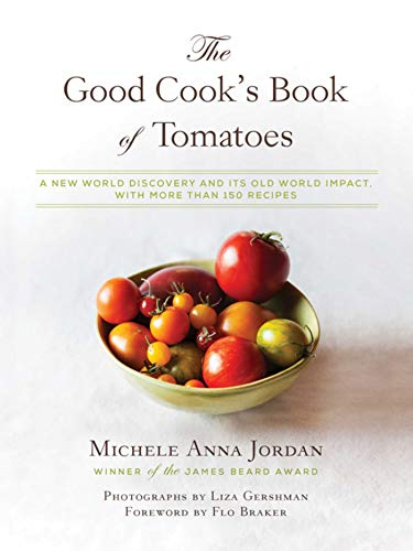 9781632206985: The Good Cook's Book of Tomatoes: A New World Discovery and Its Old World Impact, with more than 150 recipes