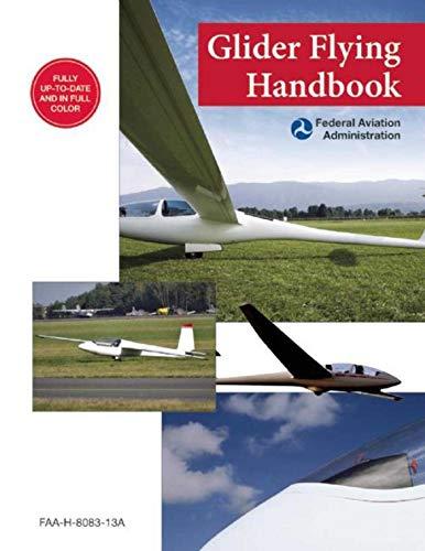 Glider Flying Handbook: Faa-H-8083-13a: Federal Aviation Administration (FAA)