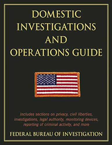Domestic Investigations and Operations Guide: Federal Bureau of Investigation, Federal Bureau of ...
