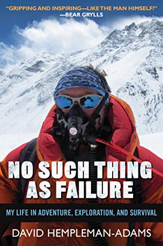 No Such Thing as Failure: My Life in Adventure, Exploration, and Survival: Hempleman-Adams, David