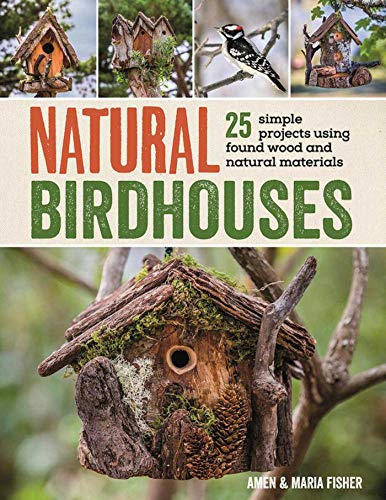 9781632207098: Natural Birdhouses: 25 Simple Projects Using Found Wood to Attract Birds, Bats, and Bugs into Your Garden