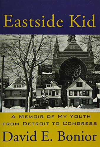 Eastside Kid: A Memoir of My Youth from Detroit to Congress: Bonior, David E.
