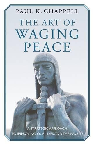 9781632260314: The Art of Waging Peace: A Strategic Approach to Improving Our Lives and the World