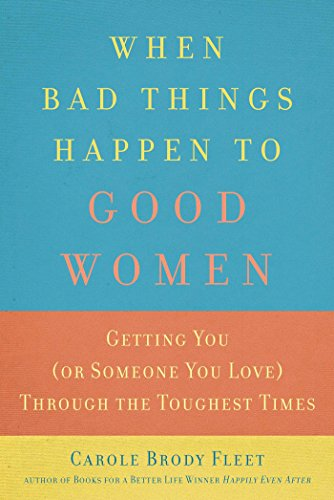 When Bad Things Happen to Good Women: Getting You (or Someone You Love) Through the Toughest Times:...