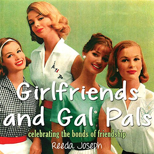 Girlfriends and Gal Pals: Celebrating the Bonds of Friendship: n/a