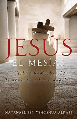 Jesus El Mesias (Yeshua Hamashiach) de Acuerdo: Natanael Ben-Yehoshua Alrabí