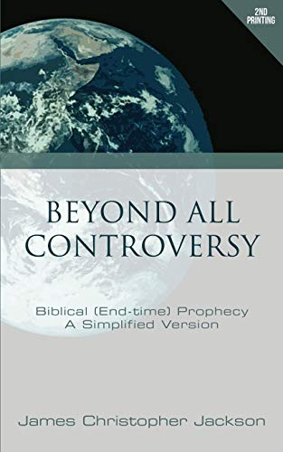 9781632322845: Beyond All Controversy: Biblical (End-time) Prophecy, A Simplified Version