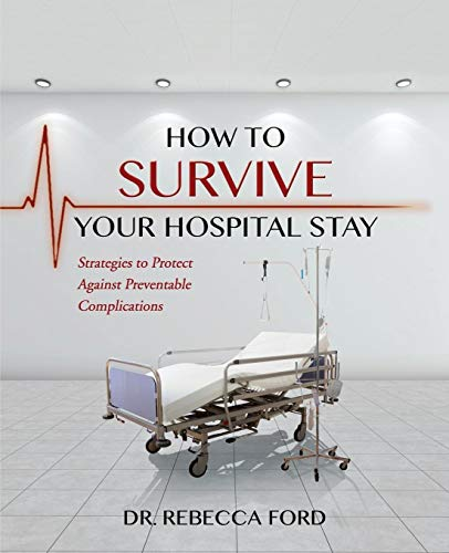 9781632326140: How To Survive Your Hospital Stay: Strategies to Protect against Preventable Complications