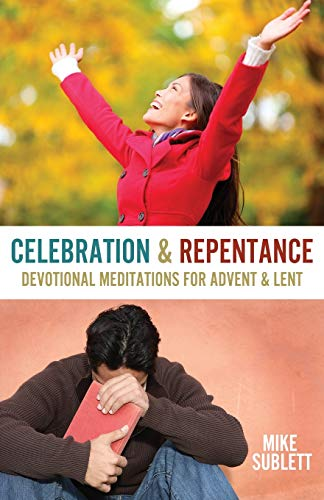 Celebration & Repentance: Devotional Meditations for Advent & Lent: Sublett, Mike