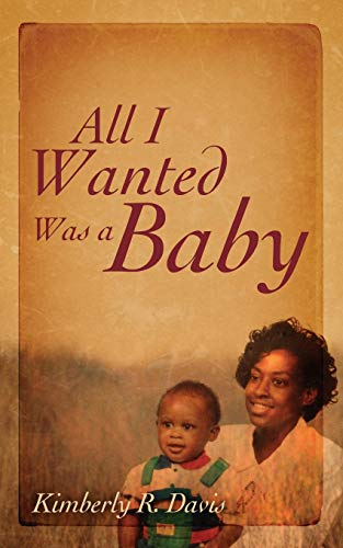 All I Wanted Was a Baby (Paperback): Kimberly Davis