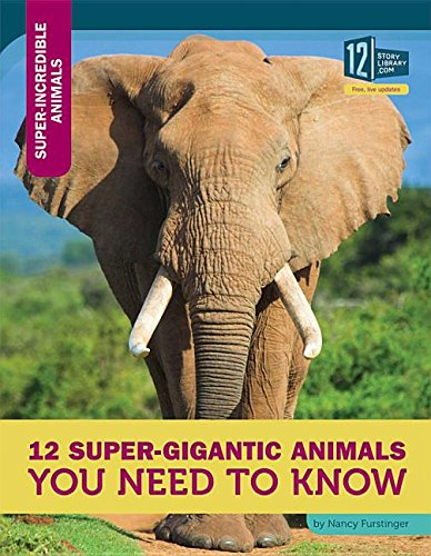 12 Super-Gigantic Animals You Need to Know (Hardcover): Nancy Furstinger