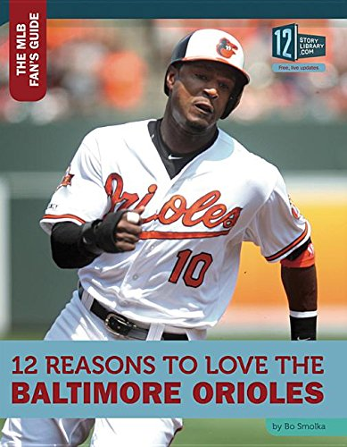 12 Reasons to Love the Baltimore Orioles (Hardcover): Bo Smolka