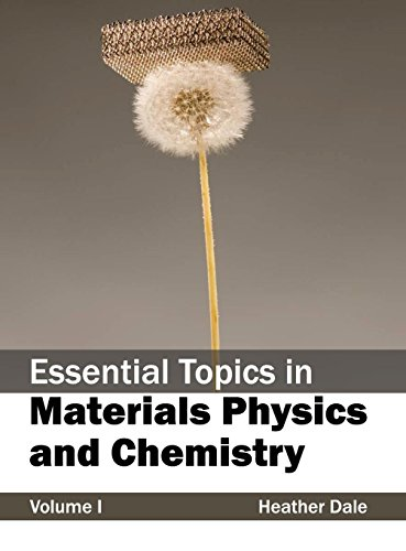 Essential Topics in Materials Physics and Chemistry: Volume I