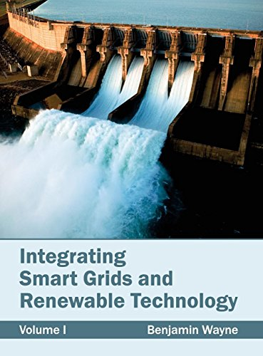 Integrating Smart Grids and Renewable Technology: Volume I