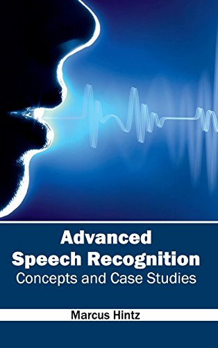 Advanced Speech Recognition: Concepts and Case Studies