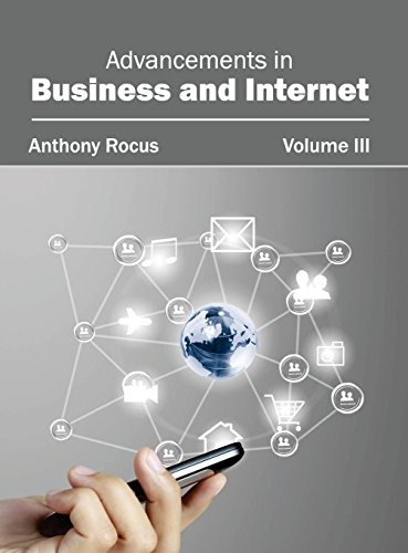 Advancements in Business and Internet: Volume III